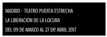 MADRID MARZO/ABRIL 2018 LA LIBERACION DE LA LOCURA